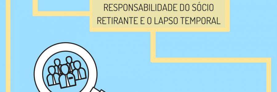 O lapso temporal e a Responsabilidade de sócio retirante