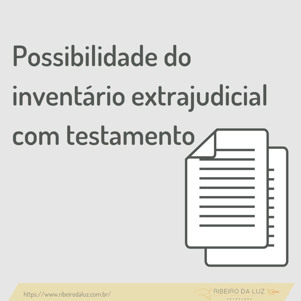 Possibilidade do inventário extrajudicial com testamento