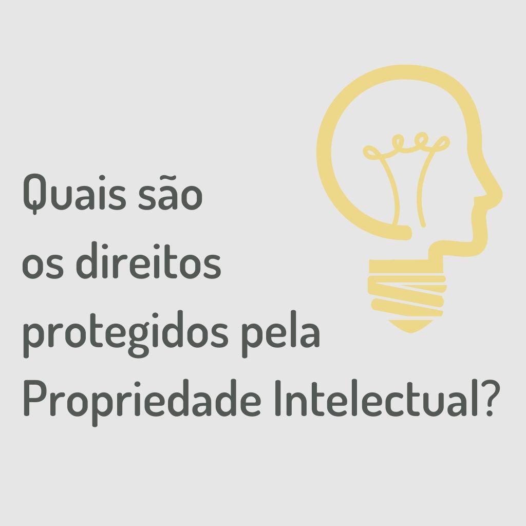 Quais são os direitos protegidos pela Propriedade Intelectual?