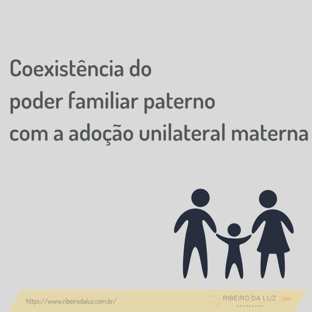 Coexistência do poder familiar paterno com a adoção unilateral materna.