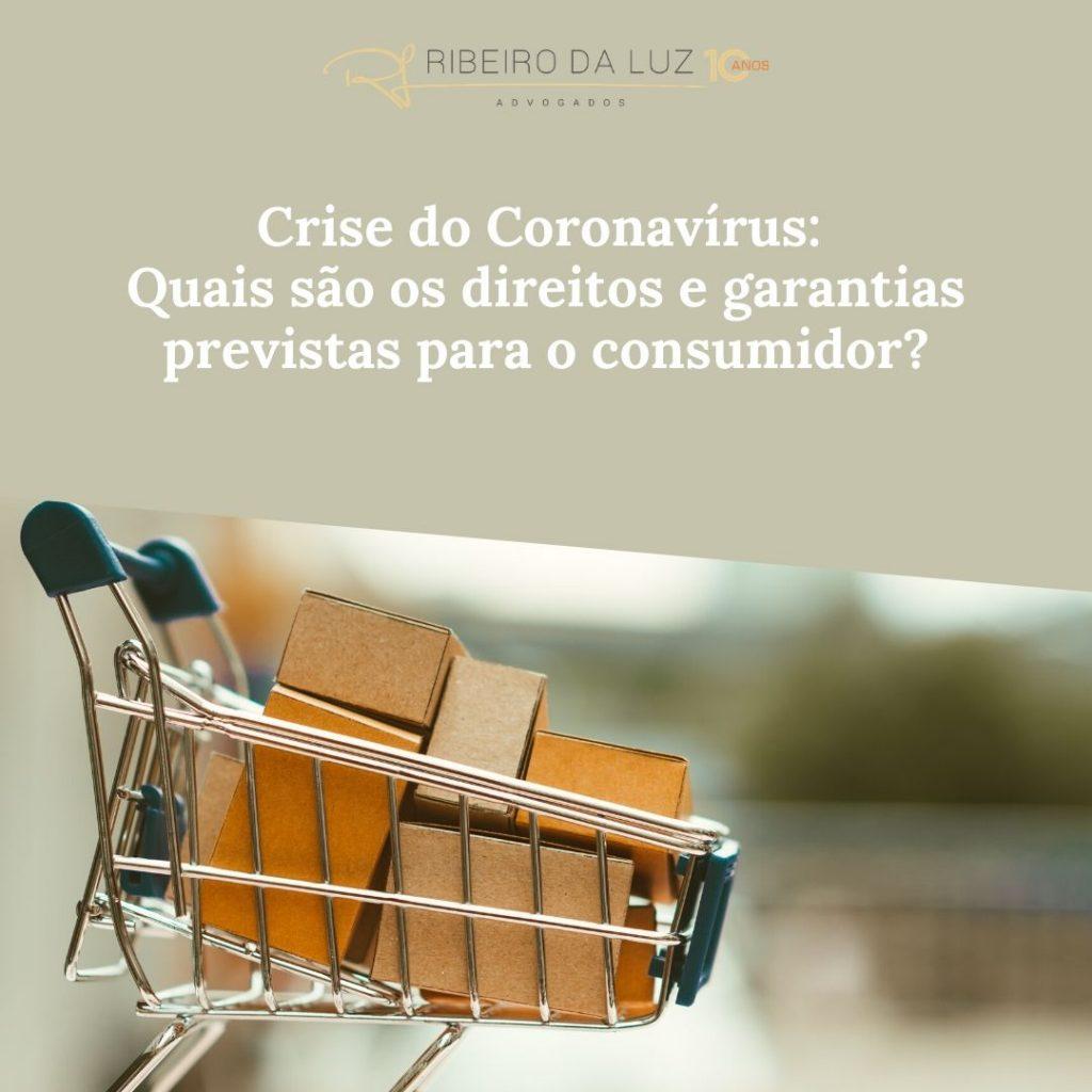 Crise do Coronavírus:  Quais são os direitos e garantias previstas para o consumidor?