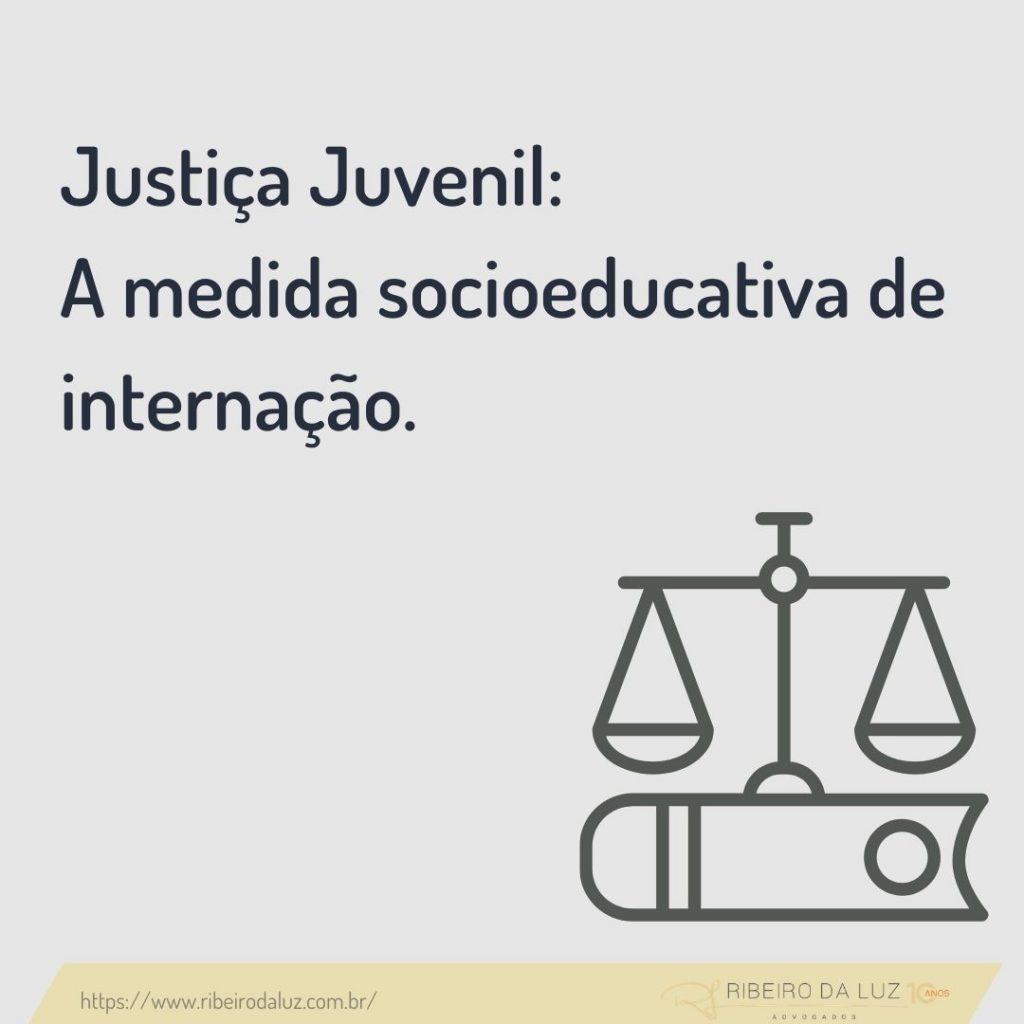 Justiça Juvenil: a medida socioeducativa de internação.