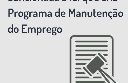 Sancionada a lei que cria Programa de Manutenção do Emprego