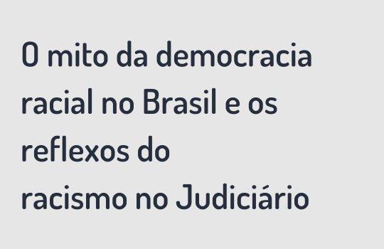 O mito da democracia racial no Brasil e os reflexos do racismo no Judiciário